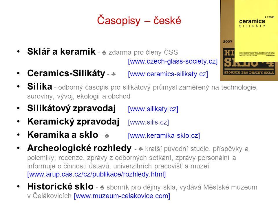 Časopisy – české Sklář a keramik - ♣ zdarma pro členy ČSS [www.czech-glass-society.cz] Ceramics-Silikáty - ♣ [www.ceramics-silikaty.cz]